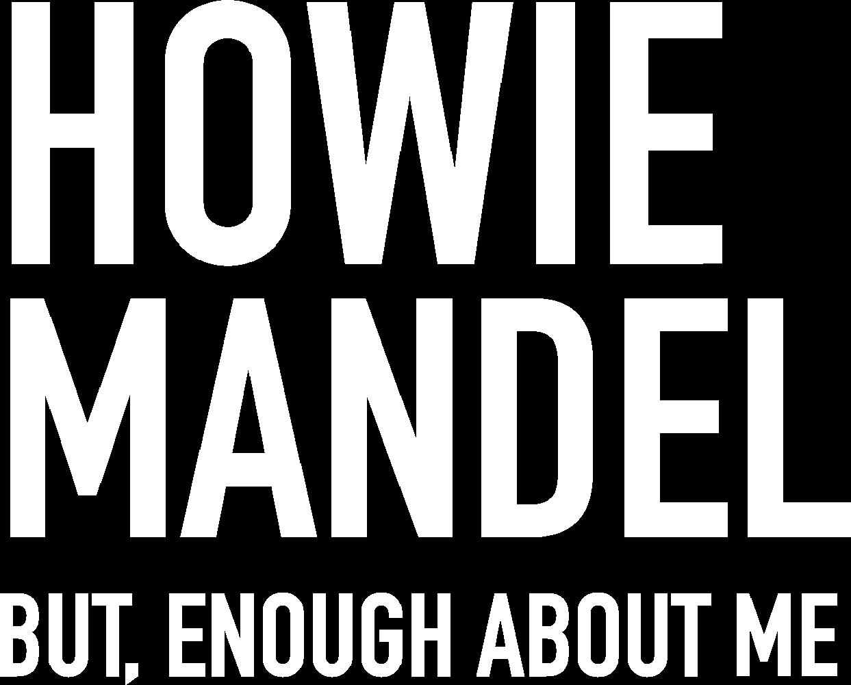 Howie Mandel: But, Enough About Me