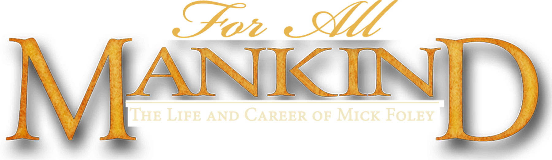 For All Mankind: Life and Career of Mick Foley