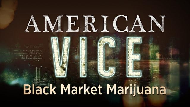 American Vice: Black Market Marijuana