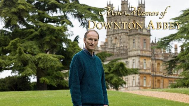 More Manners of Downton Abbey: A Masterpiece Special