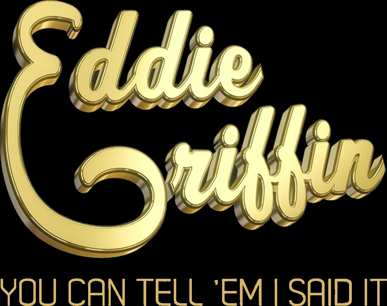 Eddie Griffin: You Can Tell `Em I Said It