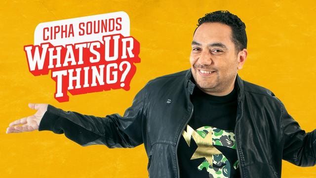 Cipha Sounds: What's Ur Thing?