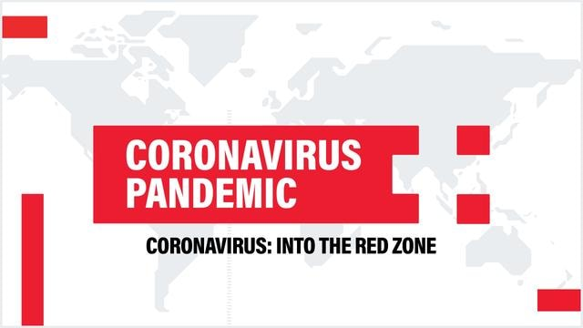 Coronavirus: Into the Red Zone